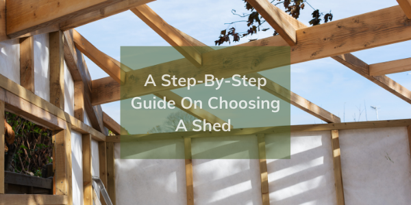 A Step-By-Step Guide On Choosing A Shed That's Right For You