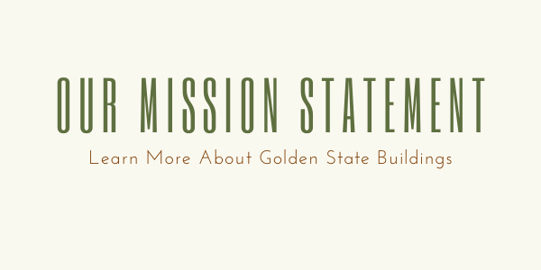 Our Mission Statement | About Golden State Buildings